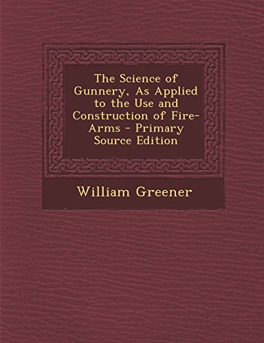 9781294389484: The Science of Gunnery, As Applied to the Use and Construction of Fire-Arms