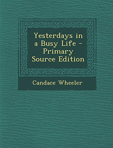 9781294390046: Yesterdays in a Busy Life - Primary Source Edition