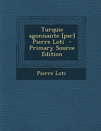 9781294399230: Turquie Agonisante [Par] Pierre Loti - Primary Source Edition