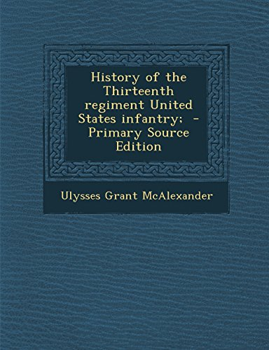 9781294409076: History of the Thirteenth regiment United States infantry;