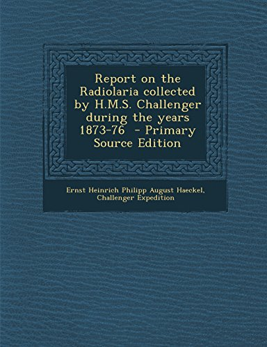9781294410225: Report on the Radiolaria collected by H.M.S. Challenger during the years 1873-76