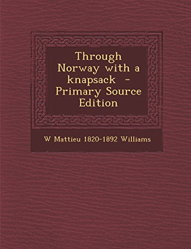 Through Norway with a knapsack: Williams, W Mattieu 1820-1892