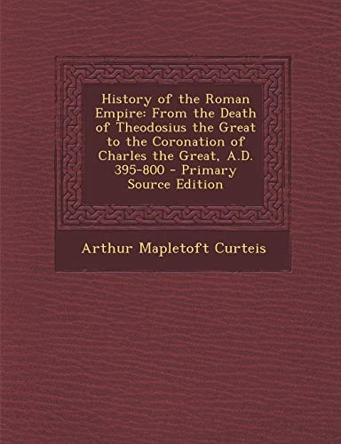 9781294420996: History of the Roman Empire: From the Death of Theodosius the Great to the Coronation of Charles the Great, A.D. 395-800