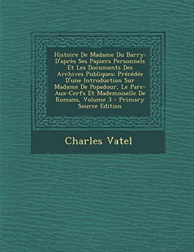 9781294424468: Histoire de Madame Du Barry: D'Apres Ses Papiers Personnels Et Les Documents Des Archives Publiques; Precedee D'Une Introduction Sur Madame de Popa