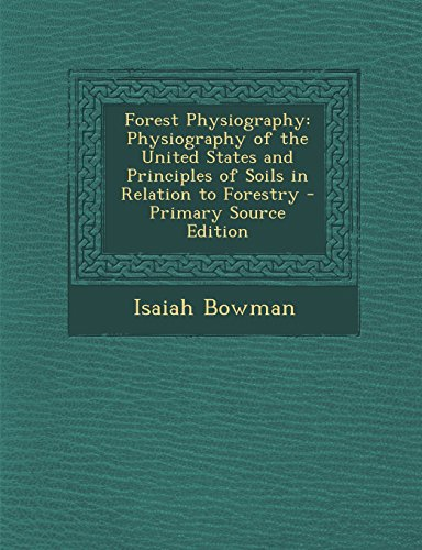 9781294424864: Forest Physiography: Physiography of the United States and Principles of Soils in Relation to Forestry - Primary Source Edition