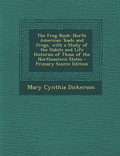 9781294426592: The Frog Book: North American Toads and Frogs, with a Study of the Habits and Life Histories of Those of the Northeastern States - PR