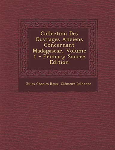 9781294428367: Collection Des Ouvrages Anciens Concernant Madagascar, Volume 1 - Primary Source Edition