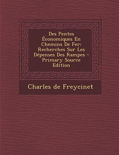 9781294434535: Des Pentes Economiques En Chemins de Fer: Recherches Sur Les Depenses Des Rampes