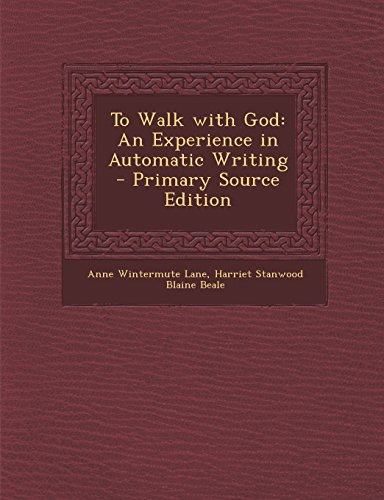 To Walk with God: An Experience in Automatic Writing: Lane, Anne Wintermute; Beale, Harriet ...