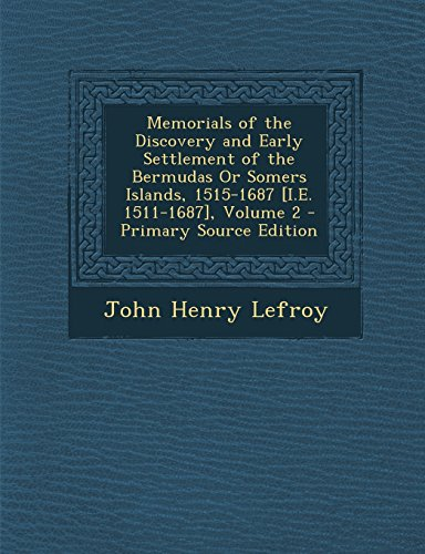 9781294437147: Memorials of the Discovery and Early Settlement of the Bermudas or Somers Islands, 1515-1687 [I.E. 1511-1687], Volume 2 - Primary Source Edition