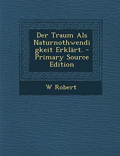 9781294440468: Der Traum ALS Naturnothwendigkeit Erklart. - Primary Source Edition (German Edition)