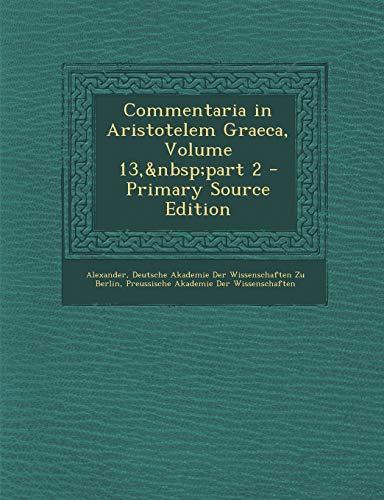 9781294444718: Commentaria in Aristotelem Graeca, Volume 13, part 2 (Ancient Greek Edition)