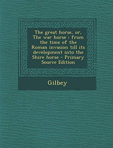 9781294452959: The great horse, or, The war horse: from the time of the Roman invasion till its development into the Shire horse