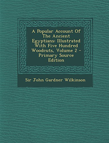 9781294454717: A Popular Account of the Ancient Egyptians: Illustrated with Five Hundred Woodcuts, Volume 2 - Primary Source Edition