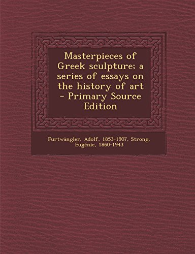 9781294454731: Masterpieces of Greek sculpture; a series of essays on the history of art
