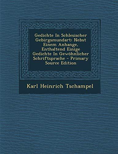 9781294464891: Gedichte in Schlesischer Gebirgsmundart: Nebst Einem Anhange, Enthaltend Einige Gedichte in Gewohnlicher Schriftsprache - Primary Source Edition