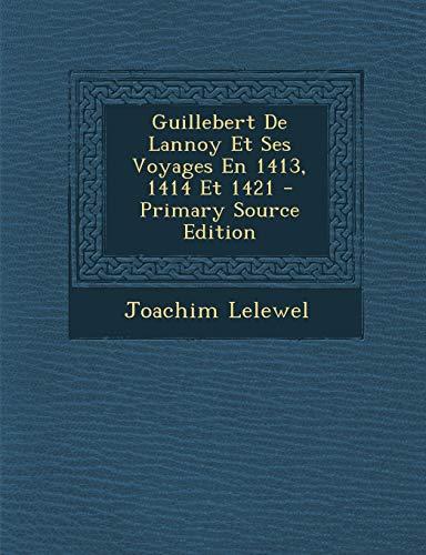 9781294465317: Guillebert De Lannoy Et Ses Voyages En 1413, 1414 Et 1421 (French Edition)