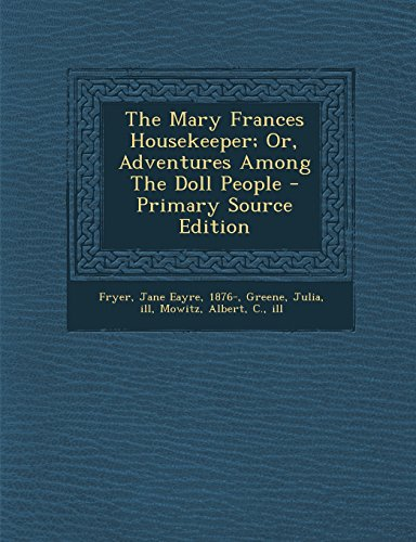 9781294467465: The Mary Frances Housekeeper; Or, Adventures Among the Doll People - Primary Source Edition