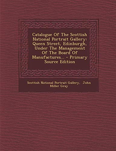 9781294467694: Catalogue Of The Scottish National Portrait Gallery: Queen Street, Edinburgh, Under The Management Of The Board Of Manufactures...