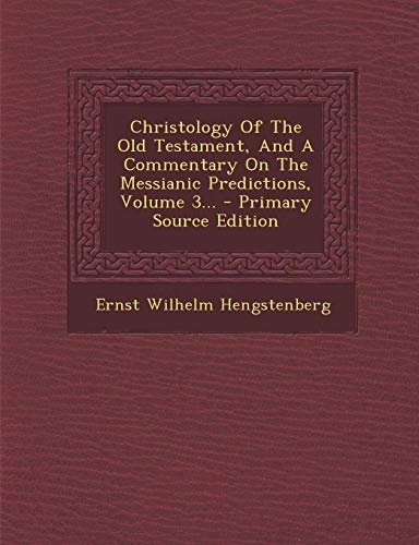9781294469056: Christology Of The Old Testament, And A Commentary On The Messianic Predictions, Volume 3...
