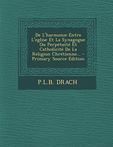 9781294471868: De L'harmonie Entre L'eglise Et La Synagogue Ou Perpétuité Et Catholicité De La Religion Chrétienne... (French Edition)