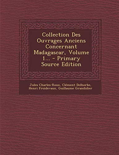 9781294473169: Collection Des Ouvrages Anciens Concernant Madagascar, Volume 1... - Primary Source Edition