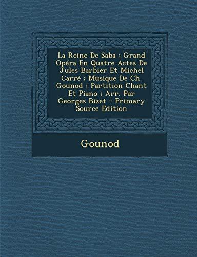 9781294474302: La Reine de Saba: Grand Opera En Quatre Actes de Jules Barbier Et Michel Carre; Musique de Ch. Gounod; Partition Chant Et Piano; Arr. Pa