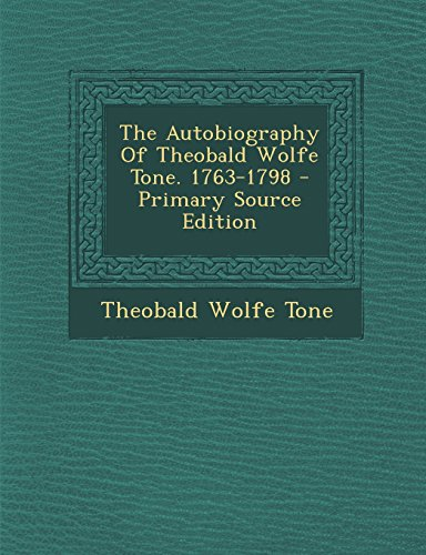 9781294475972: The Autobiography Of Theobald Wolfe Tone. 1763-1798