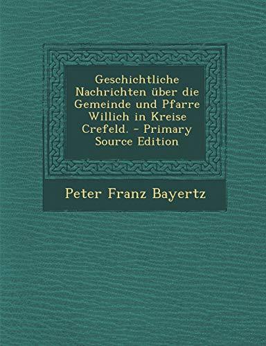 9781294476764: Geschichtliche Nachrichten Uber Die Gemeinde Und Pfarre Willich in Kreise Crefeld. - Primary Source Edition