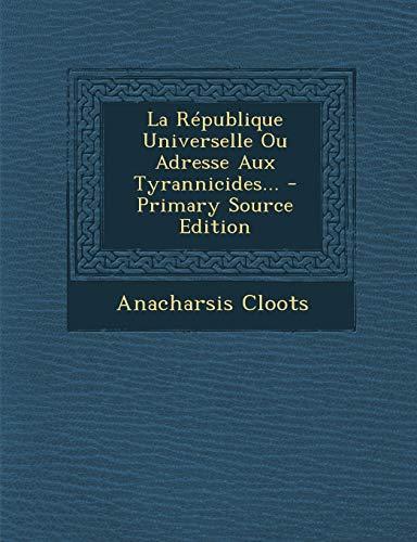 9781294476948: La Republique Universelle Ou Adresse Aux Tyrannicides... - Primary Source Edition