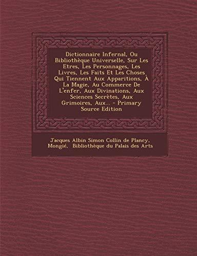 9781294480945: Dictionnaire Infernal, Ou Bibliotheque Universelle, Sur Les Etres, Les Personnages, Les Livres, Les Faits Et Les Choses Qui Tiennent Aux Apparitions,