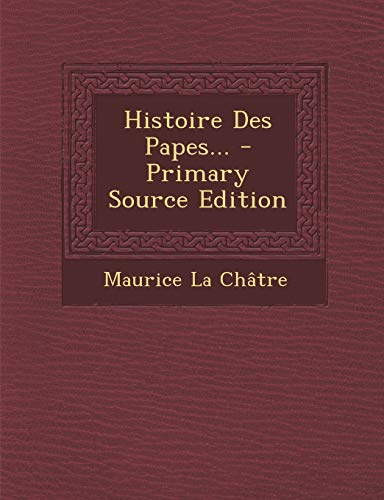 9781294481218: Histoire Des Papes... - Primary Source Edition
