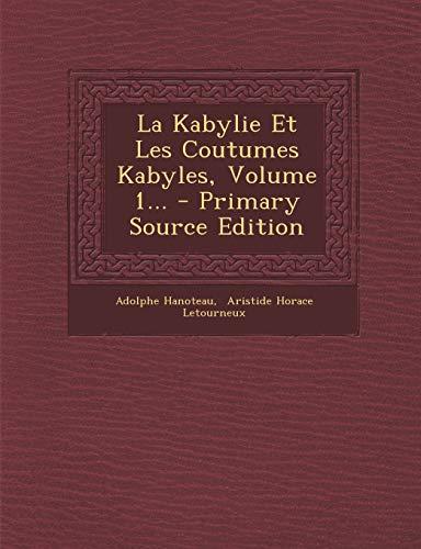 9781294482475: La Kabylie Et Les Coutumes Kabyles, Volume 1...