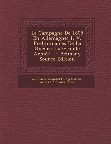 9781294482550: La Campagne de 1805 En Allemagne: 1. V. Preliminaires de La Guerre. La Grande Armee...