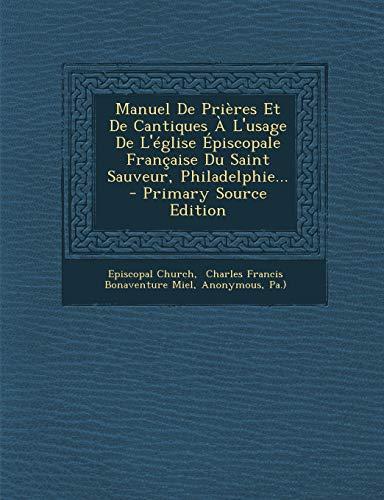 9781294483953: Manuel De Prières Et De Cantiques À L'usage De L'église Épiscopale Française Du Saint Sauveur, Philadelphie... (French Edition)