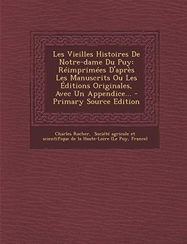 9781294484653: Les Vieilles Histoires De Notre-dame Du Puy: Réimprimées D'après Les Manuscrits Ou Les Éditions Originales, Avec Un Appendice... (French Edition)
