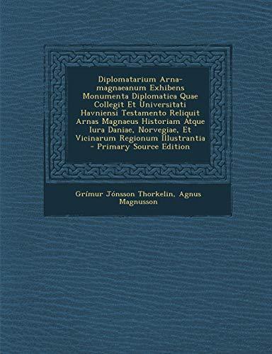 9781294486152: Diplomatarium Arna-Magnaeanum Exhibens Monumenta Diplomatica Quae Collegit Et Universitati Havniensi Testamento Reliquit Arnas Magnaeus Historiam Atqu (Romanian Edition)
