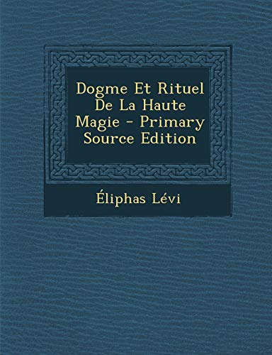 9781294486428: Dogme Et Rituel De La Haute Magie (French Edition)