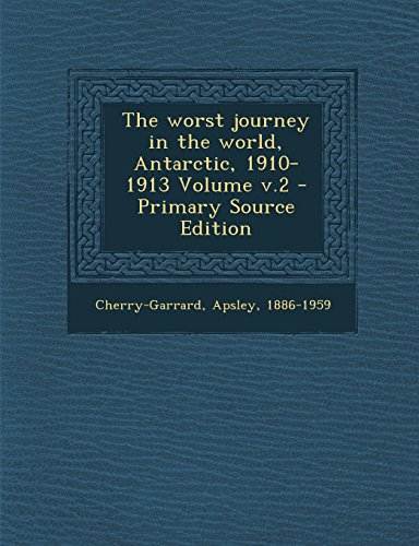 9781294487661: The Worst Journey in the World, Antarctic, 1910-1913 Volume V.2 - Primary Source Edition