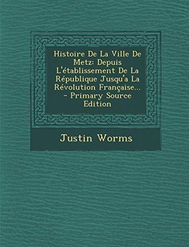 9781294491071: Histoire De La Ville De Metz: Depuis L'établissement De La République Jusqu'a La Révolution Française... (French Edition)