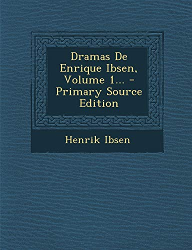9781294491651: Dramas De Enrique Ibsen, Volume 1... (Spanish Edition)