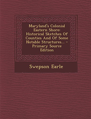 9781294492771: Maryland's Colonial Eastern Shore: Historical Sketches Of Counties And Of Some Notable Structures...
