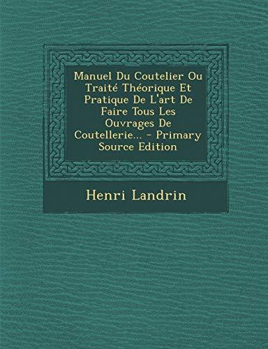 9781294493051: Manuel Du Coutelier Ou Traite Theorique Et Pratique de L'Art de Faire Tous Les Ouvrages de Coutellerie...