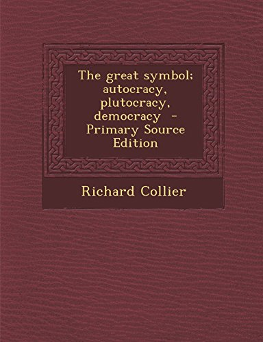 9781294494973: The great symbol; autocracy, plutocracy, democracy