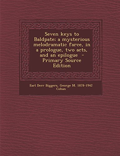 9781294499848: Seven Keys to Baldpate; A Mysterious Melodramatic Farce, in a Prologue, Two Acts, and an Epilogue - Primary Source Edition