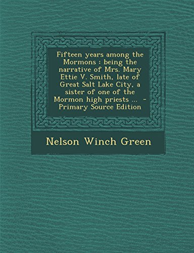 9781294500698: Fifteen years among the Mormons: being the narrative of Mrs. Mary Ettie V. Smith, late of Great Salt Lake City, a sister of one of the Mormon high priests ...