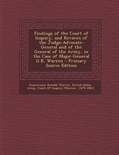 9781294506355: Findings of the Court of Inquiry, and Reviews of the Judge-Advocate-General and of the General of the Army, in the Case of Major-General G.K. Warren