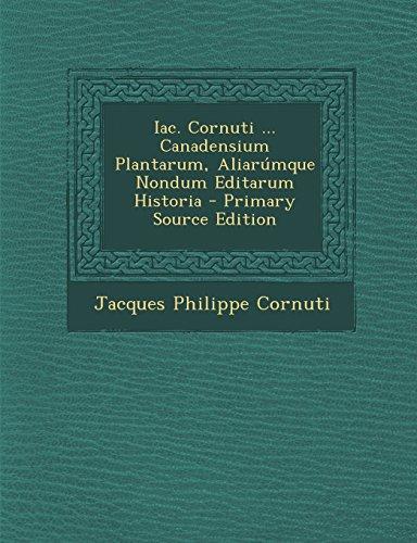 9781294507628: Iac. Cornuti ... Canadensium Plantarum, Aliarumque Nondum Editarum Historia - Primary Source Edition