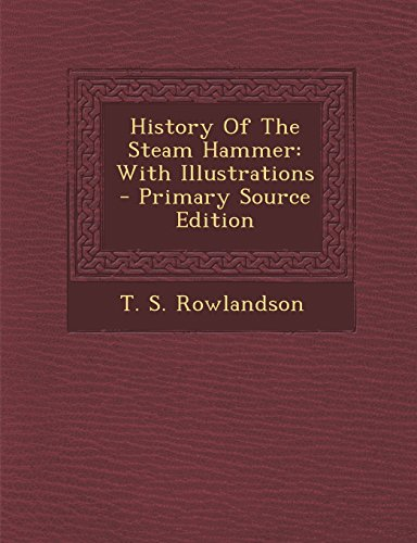 9781294509592: History Of The Steam Hammer: With Illustrations