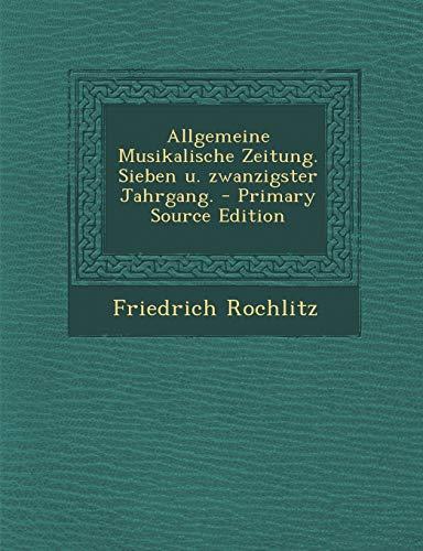 9781294511687: Allgemeine Musikalische Zeitung. Sieben U. Zwanzigster Jahrgang. - Primary Source Edition